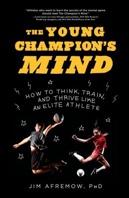 The young champion's mind : how to think, train, and thrive like an elite athlete